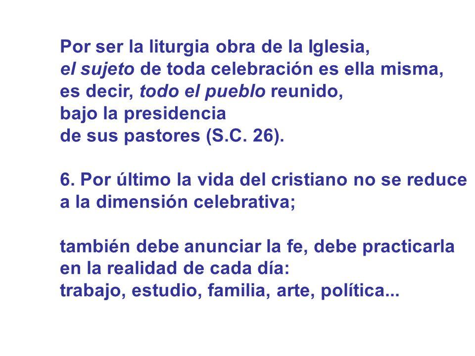 Por ser la liturgia obra de la Iglesia, el sujeto de toda celebración es ella misma, es decir, todo el pueblo reunido, bajo la presidencia de sus past