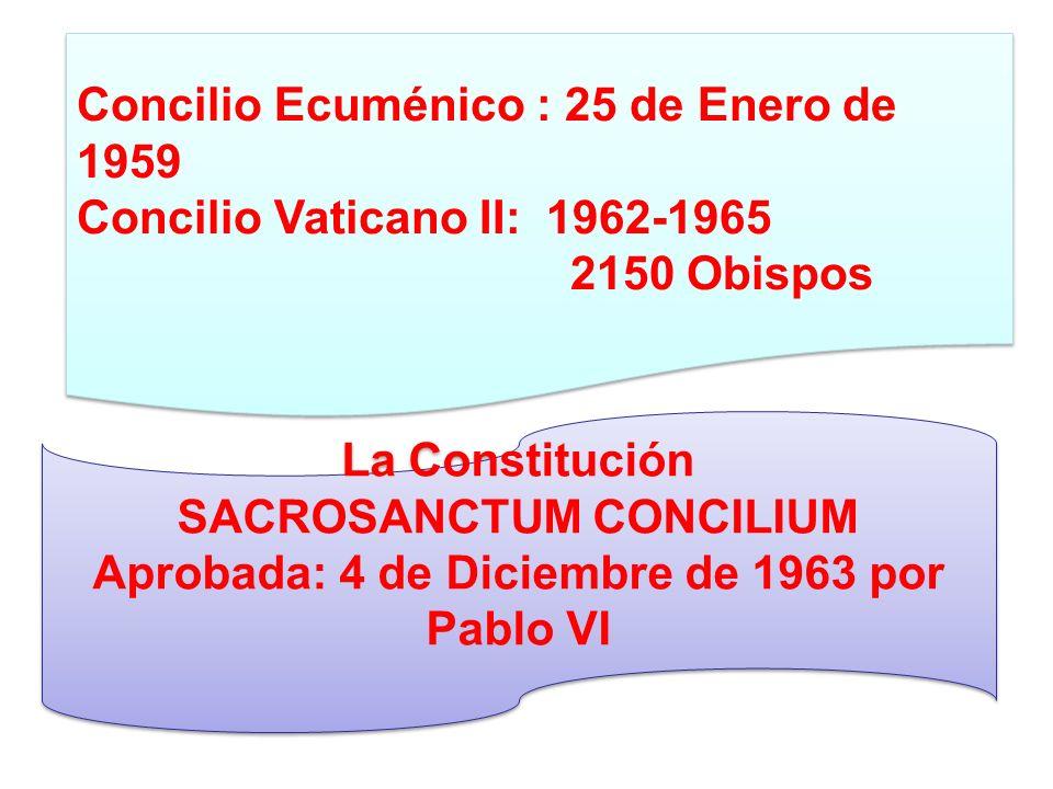 La Constitución SACROSANCTUM CONCILIUM Aprobada: 4 de Diciembre de 1963 por Pablo VI La Constitución SACROSANCTUM CONCILIUM Aprobada: 4 de Diciembre d