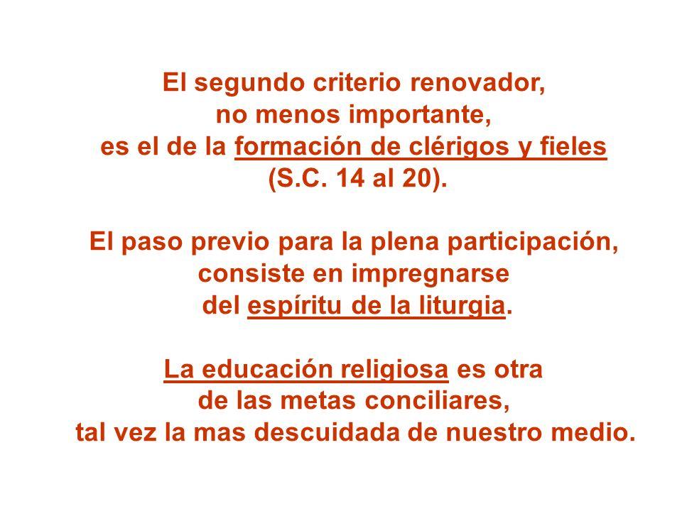 El segundo criterio renovador, no menos importante, es el de la formación de clérigos y fieles (S.C. 14 al 20). El paso previo para la plena participa