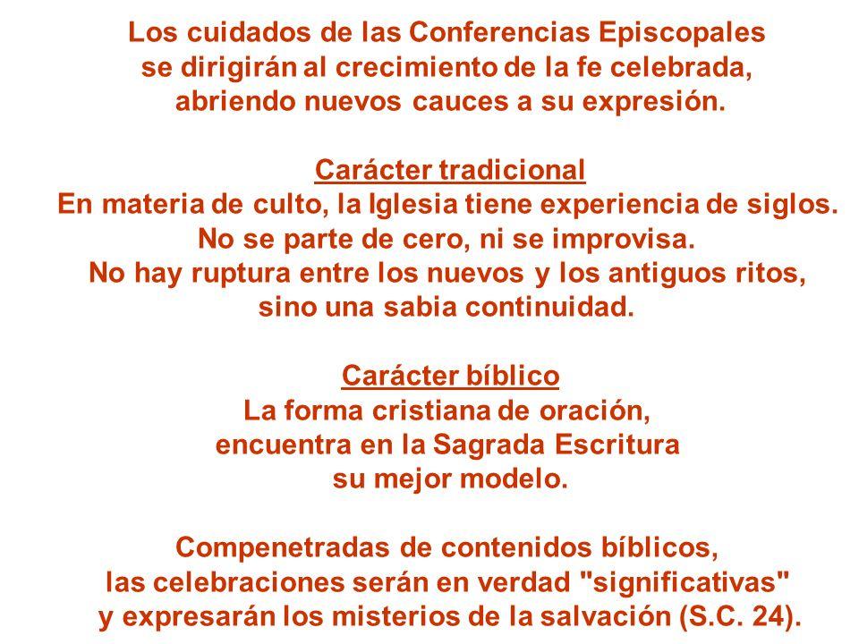 Los cuidados de las Conferencias Episcopales se dirigirán al crecimiento de la fe celebrada, abriendo nuevos cauces a su expresión. Carácter tradicion