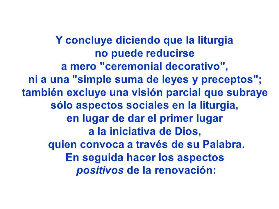 Y concluye diciendo que la liturgia no puede reducirse a mero
