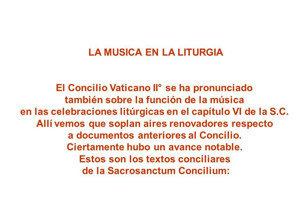 LA MUSICA EN LA LITURGIA El Concilio Vaticano II° se ha pronunciado también sobre la función de la música en las celebraciones litúrgicas en el capítu