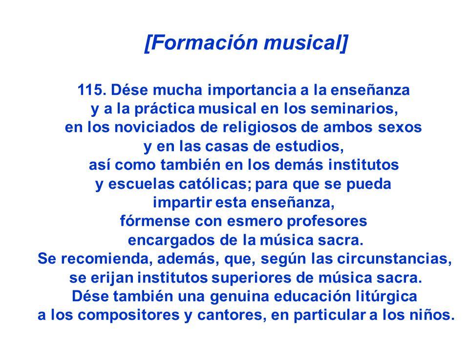 [Formación musical] 115. Dése mucha importancia a la enseñanza y a la práctica musical en los seminarios, en los noviciados de religiosos de ambos sex