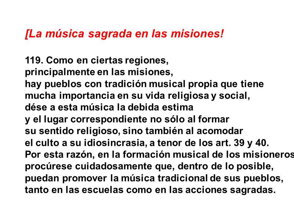 [La música sagrada en las misiones! 119. Como en ciertas regiones, principalmente en las misiones, hay pueblos con tradición musical propia que tiene