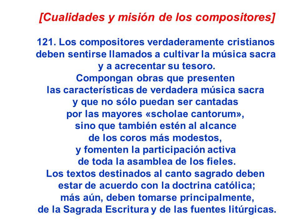 [Cualidades y misión de los compositores] 121. Los compositores verdaderamente cristianos deben sentirse llamados a cultivar la música sacra y a acrec
