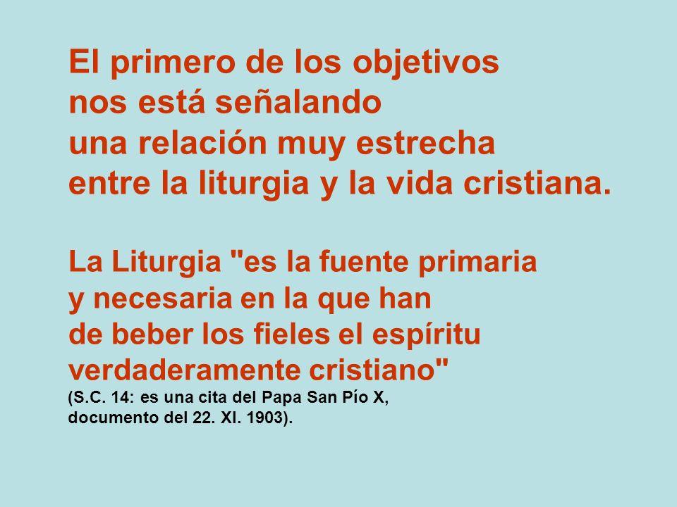 El primero de los objetivos nos está señalando una relación muy estrecha entre la liturgia y la vida cristiana. La Liturgia