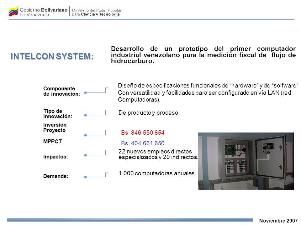 Noviembre 2007 INTELCON SYSTEM: Desarrollo de un prototipo del primer computador industrial venezolano para la medición fiscal de flujo de hidrocarburo.