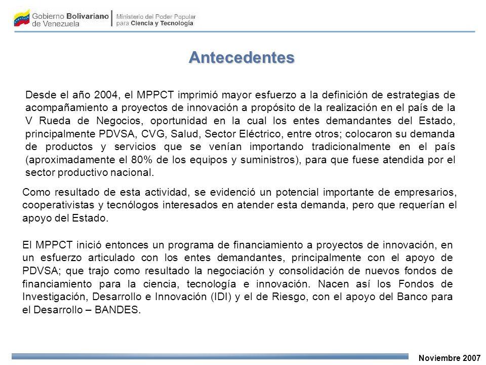 Noviembre 2007 Desde el año 2004, el MPPCT imprimió mayor esfuerzo a la definición de estrategias de acompañamiento a proyectos de innovación a propós
