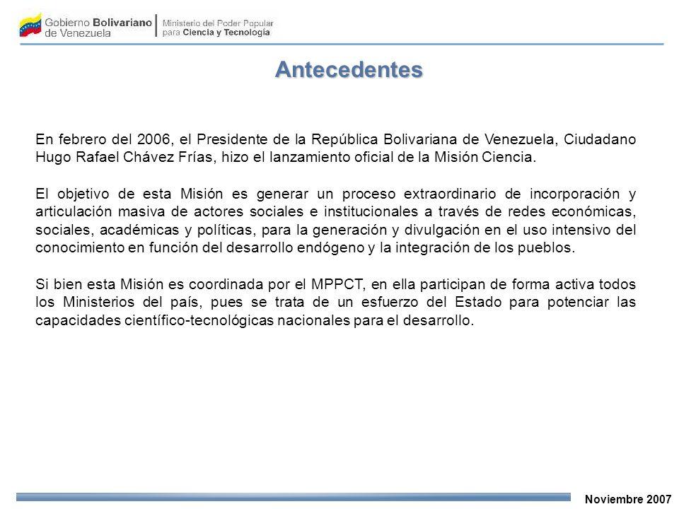 Noviembre 2007 En febrero del 2006, el Presidente de la República Bolivariana de Venezuela, Ciudadano Hugo Rafael Chávez Frías, hizo el lanzamiento oficial de la Misión Ciencia.