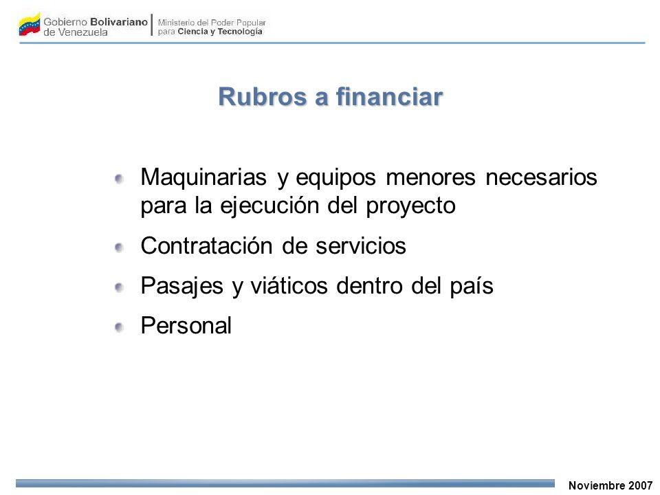 Noviembre 2007 Rubros a financiar Maquinarias y equipos menores necesarios para la ejecución del proyecto Contratación de servicios Pasajes y viáticos dentro del país Personal