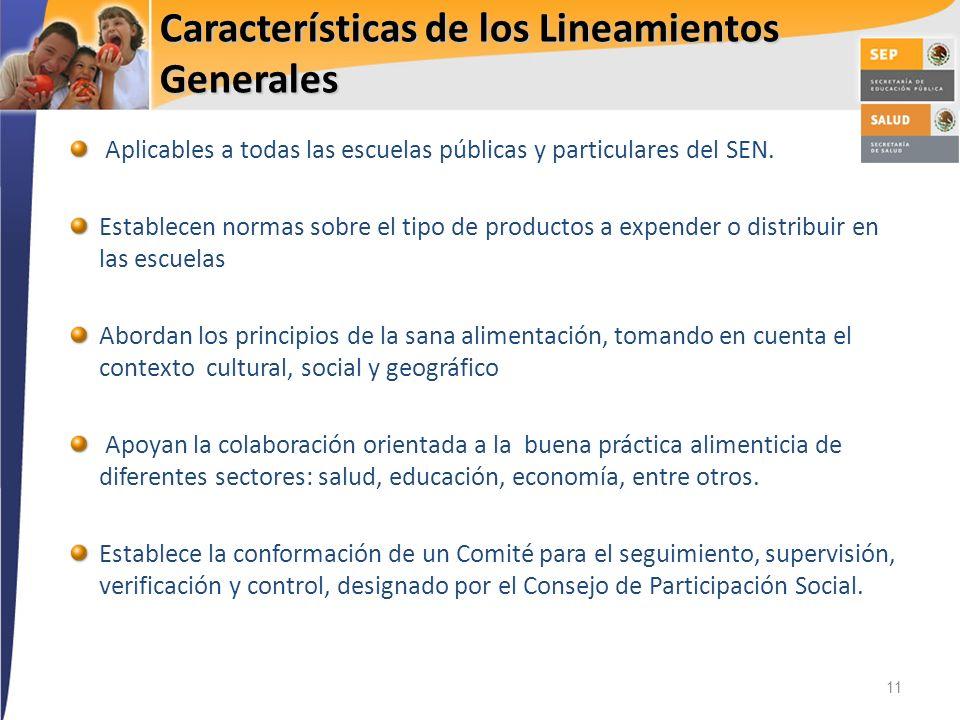 Características de los Lineamientos Generales 11 Aplicables a todas las escuelas públicas y particulares del SEN. Establecen normas sobre el tipo de p
