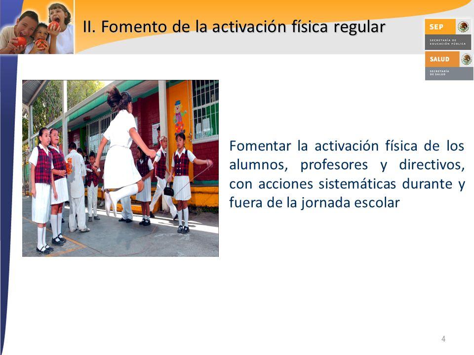 II. Fomento de la activación física regular 4 Fomentar la activación física de los alumnos, profesores y directivos, con acciones sistemáticas durante