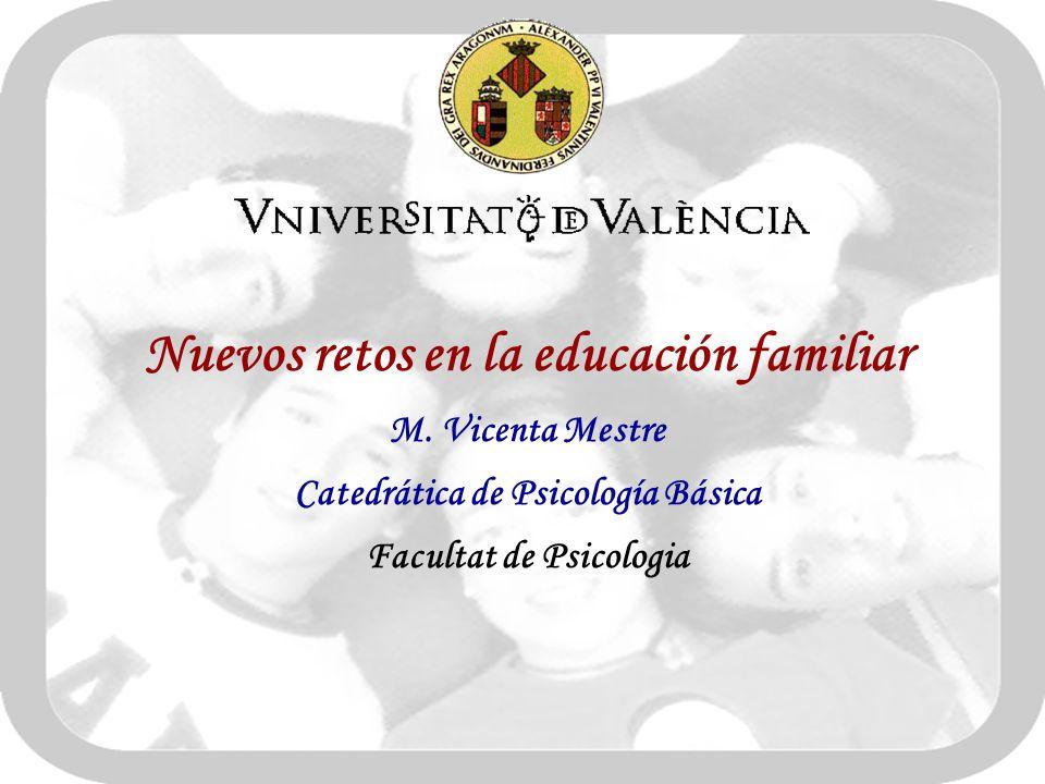 Nuevos retos en la educación familiar M. Vicenta Mestre Catedrática de Psicología Básica Facultat de Psicologia