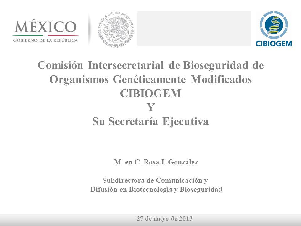 Comisión Intersecretarial de Bioseguridad de Organismos Genéticamente Modificados CIBIOGEM Y Su Secretaría Ejecutiva 27 de mayo de 2013 M.