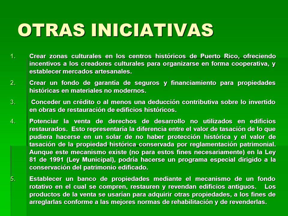 OTRAS INICIATIVAS 1.Crear zonas culturales en los centros históricos de Puerto Rico, ofreciendo incentivos a los creadores culturales para organizarse