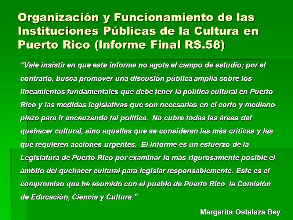 Organización y Funcionamiento de las Instituciones Públicas de la Cultura en Puerto Rico (Informe Final RS.58) Vale insistir en que este informe no ag