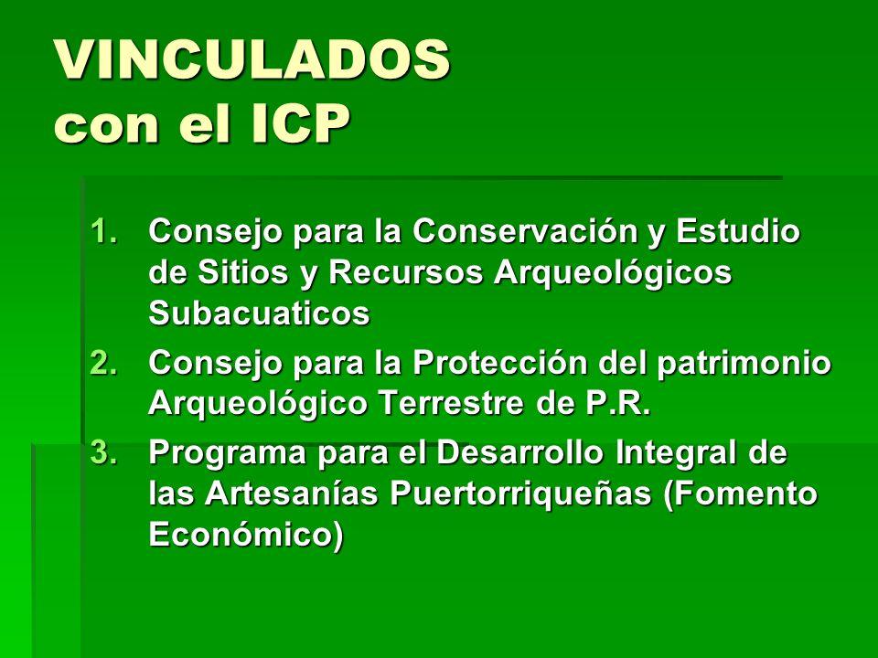 VINCULADOS con el ICP 1.Consejo para la Conservación y Estudio de Sitios y Recursos Arqueológicos Subacuaticos 2.Consejo para la Protección del patrim