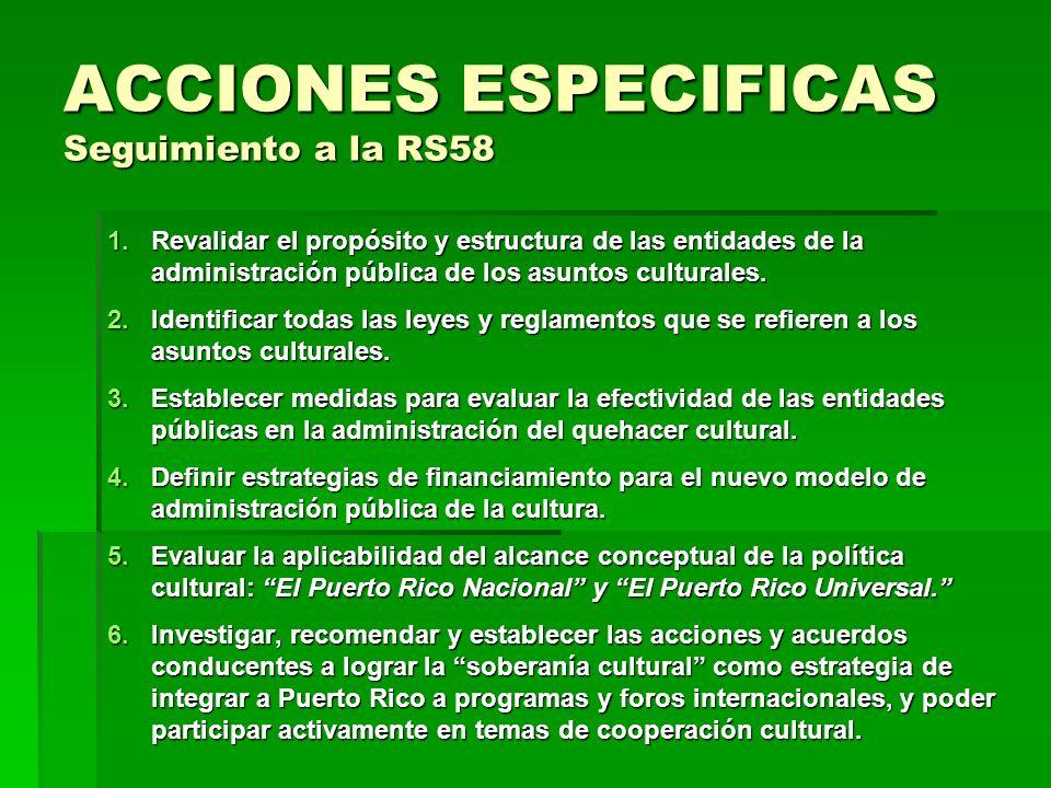 ACCIONES ESPECIFICAS Seguimiento a la RS58 1.Revalidar el propósito y estructura de las entidades de la administración pública de los asuntos cultural