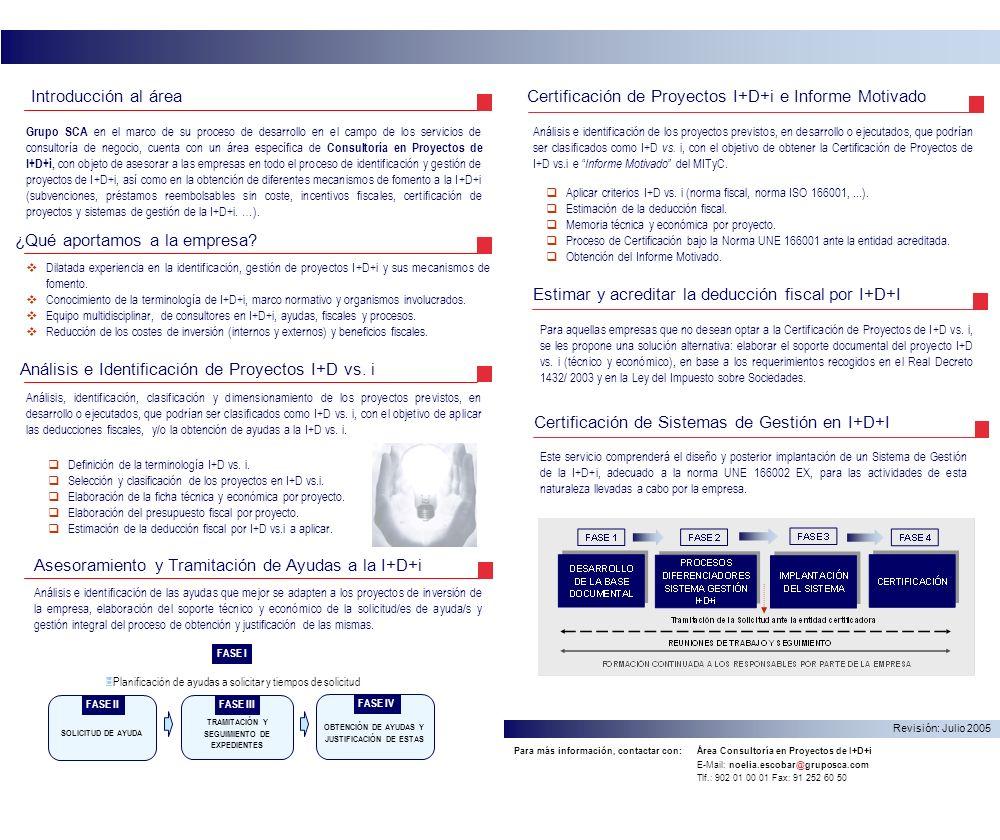 Grupo SCA en el marco de su proceso de desarrollo en el campo de los servicios de consultoría de negocio, cuenta con un área específica de Consultoría en Proyectos de I+D+i, con objeto de asesorar a las empresas en todo el proceso de identificación y gestión de proyectos de I+D+i, así como en la obtención de diferentes mecanismos de fomento a la I+D+i (subvenciones, préstamos reembolsables sin coste, incentivos fiscales, certificación de proyectos y sistemas de gestión de la I+D+i.