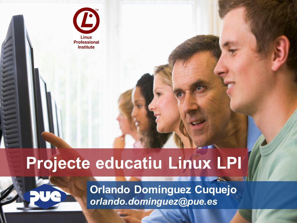 Projecte educatiu Linux LPI Orlando Domínguez Cuquejo orlando.dominguez@pue.es