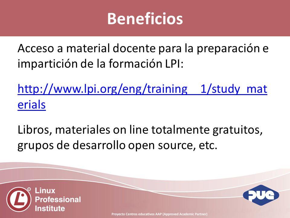 Acceso a material docente para la preparación e impartición de la formación LPI: http://www.lpi.org/eng/training__1/study_mat erials Libros, materiales on line totalmente gratuitos, grupos de desarrollo open source, etc.