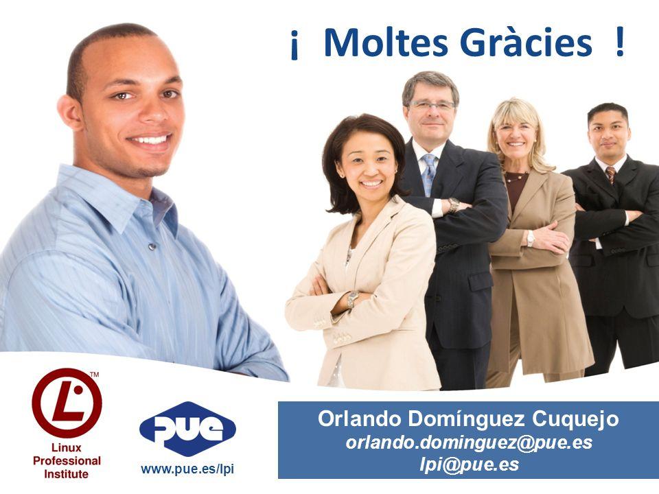 ¡ Moltes Gràcies ! Orlando Domínguez Cuquejo orlando.dominguez@pue.es lpi@pue.es www.pue.es/lpi
