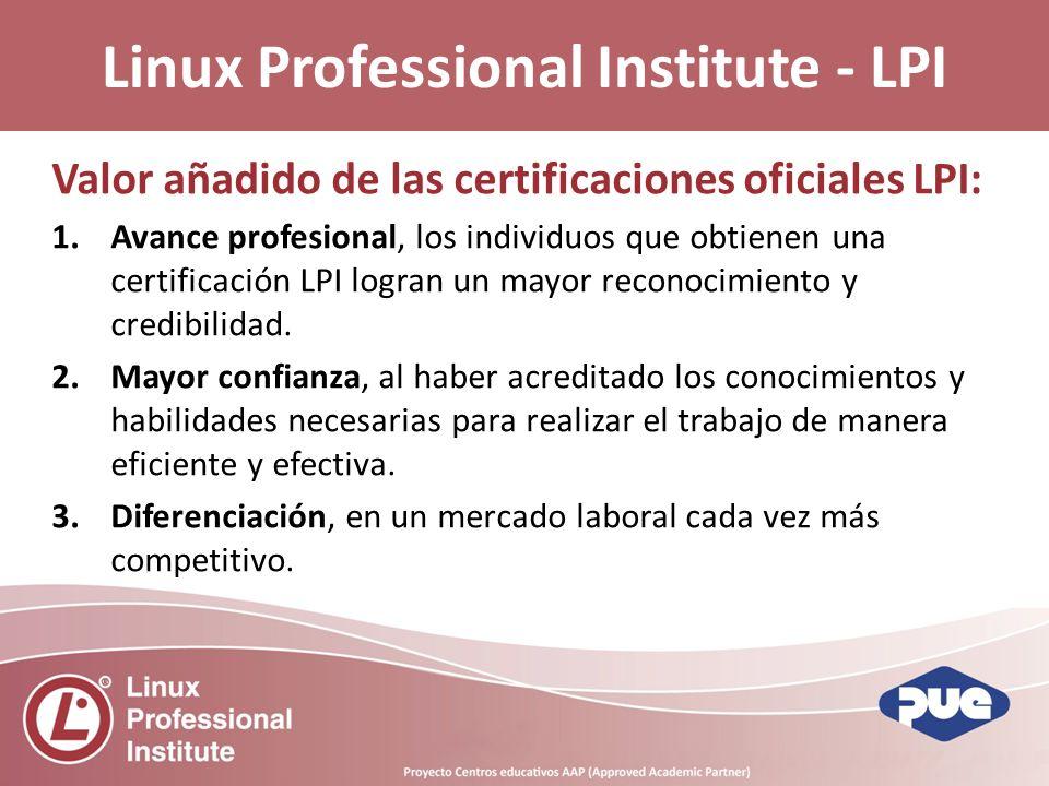 Valor añadido de las certificaciones oficiales LPI: 1.Avance profesional, los individuos que obtienen una certificación LPI logran un mayor reconocimiento y credibilidad.