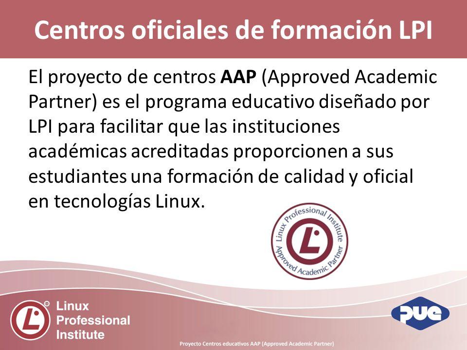 Centros oficiales de formación LPI El proyecto de centros AAP (Approved Academic Partner) es el programa educativo diseñado por LPI para facilitar que las instituciones académicas acreditadas proporcionen a sus estudiantes una formación de calidad y oficial en tecnologías Linux.