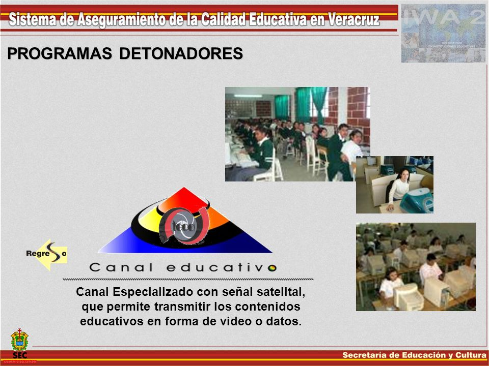 Canal Especializado con señal satelital, que permite transmitir los contenidos educativos en forma de video o datos. PROGRAMAS DETONADORES