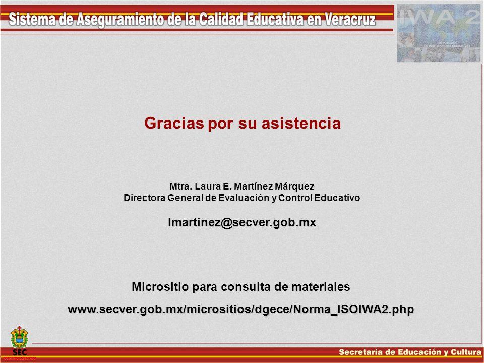 Gracias por su asistencia Micrositio para consulta de materialeswww.secver.gob.mx/micrositios/dgece/Norma_ISOIWA2.php Mtra. Laura E. Martínez Márquez