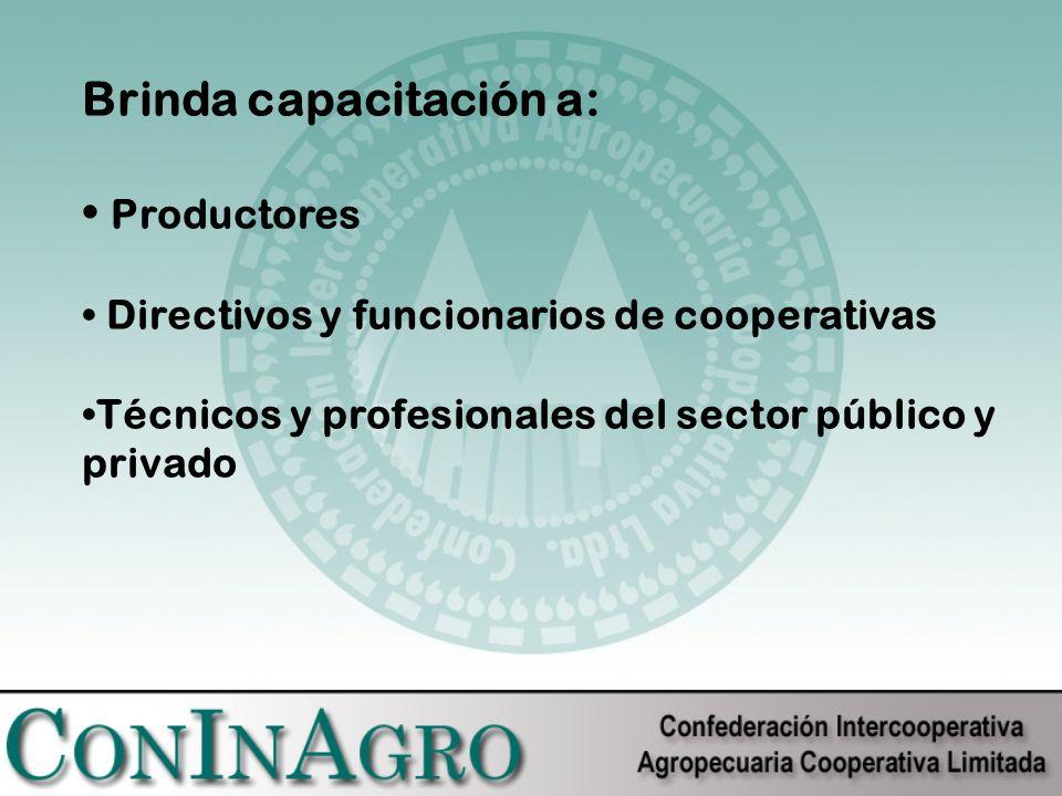 Brinda capacitación a: Productores Directivos y funcionarios de cooperativas Técnicos y profesionales del sector público y privado