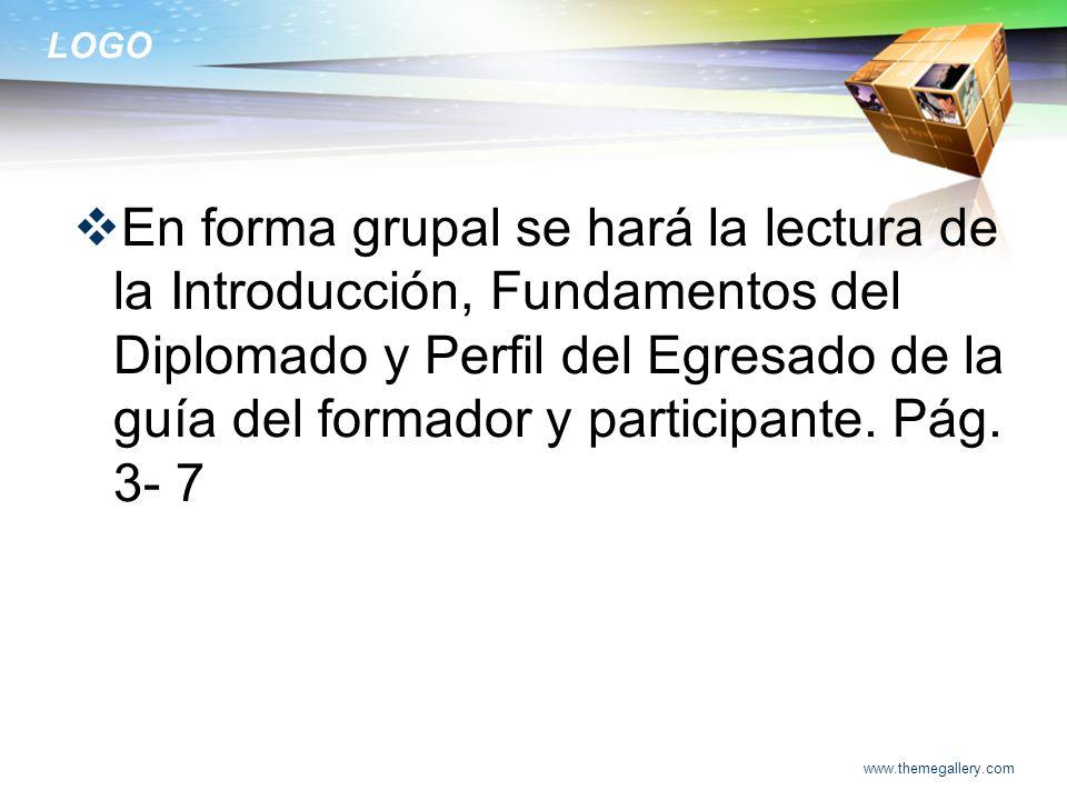 LOGO En forma grupal se hará la lectura de la Introducción, Fundamentos del Diplomado y Perfil del Egresado de la guía del formador y participante. Pá