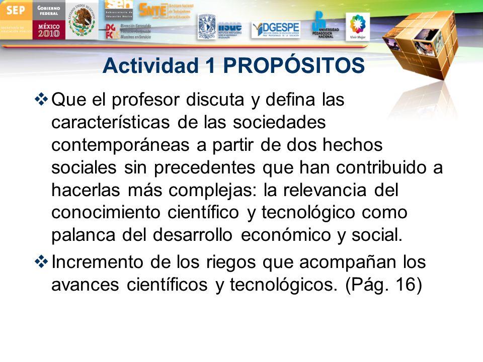 LOGO Actividad 1 PROPÓSITOS Que el profesor discuta y defina las características de las sociedades contemporáneas a partir de dos hechos sociales sin