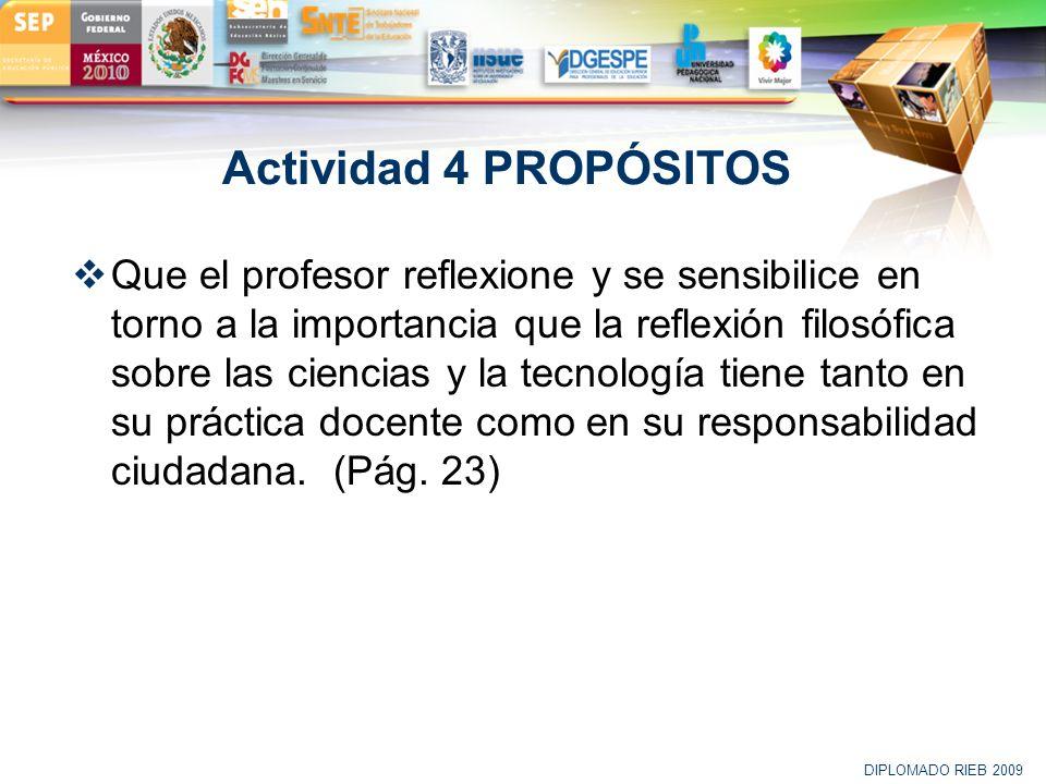 LOGO Actividad 4 PROPÓSITOS Que el profesor reflexione y se sensibilice en torno a la importancia que la reflexión filosófica sobre las ciencias y la