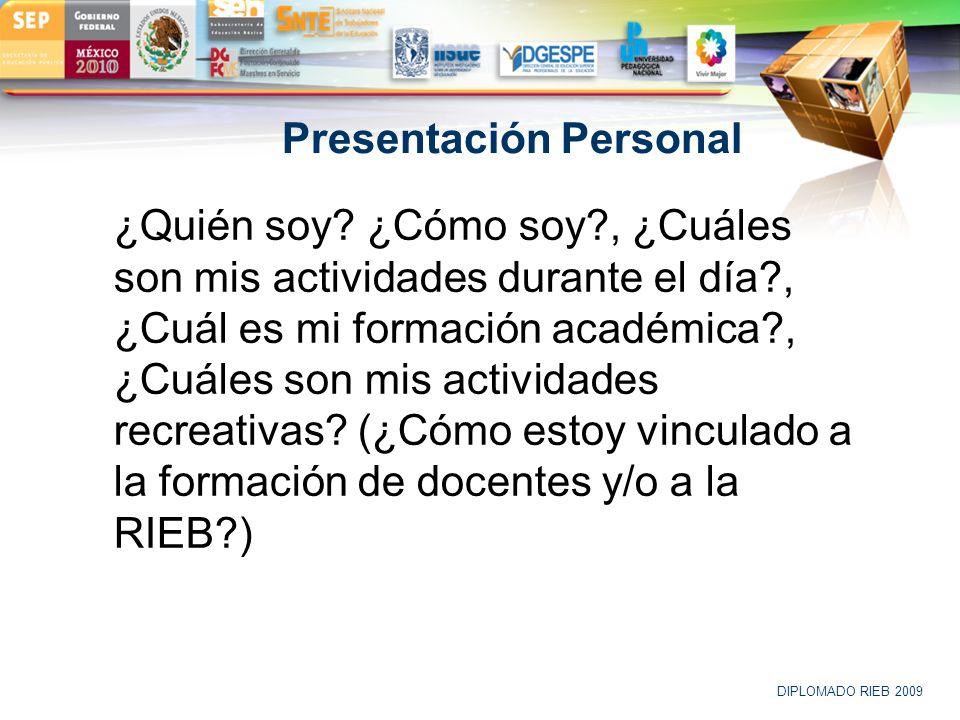 LOGO DIPLOMADO RIEB 2009 Presentación Personal ¿Quién soy? ¿Cómo soy?, ¿Cuáles son mis actividades durante el día?, ¿Cuál es mi formación académica?,