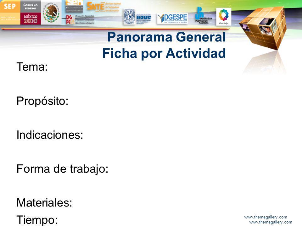 LOGO www.themegallery.com Panorama General Ficha por Actividad Tema: Propósito: Indicaciones: Forma de trabajo: Materiales: Tiempo: www.themegallery.c