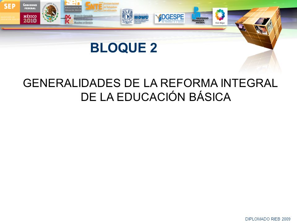 LOGO BLOQUE 2 GENERALIDADES DE LA REFORMA INTEGRAL DE LA EDUCACIÓN BÁSICA DIPLOMADO RIEB 2009