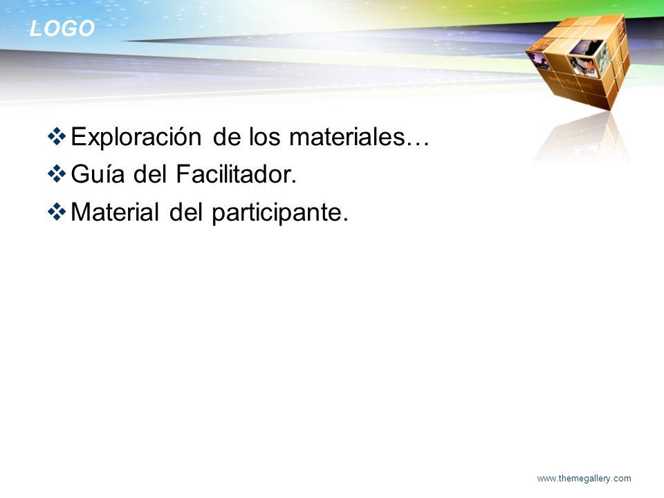 LOGO Exploración de los materiales… Guía del Facilitador. Material del participante. www.themegallery.com