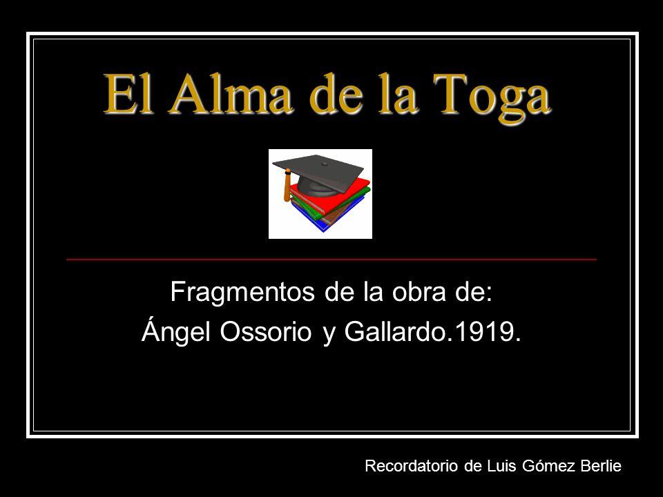 El Alma de la Toga Fragmentos de la obra de: Ángel Ossorio y Gallardo.1919. Recordatorio. Lic. Luis Gómez Berlie Recordatorio de Luis Gómez Berlie