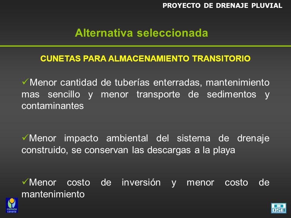 Alternativa seleccionada CUNETAS PARA ALMACENAMIENTO TRANSITORIO Menor cantidad de tuberías enterradas, mantenimiento mas sencillo y menor transporte