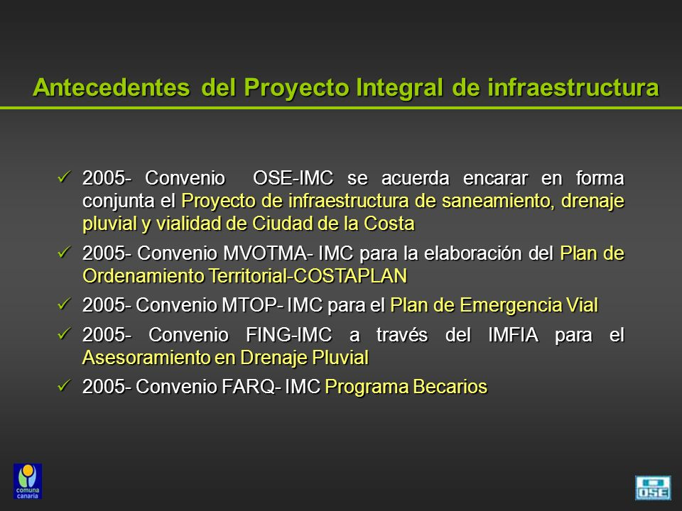 2005- Convenio OSE-IMC se acuerda encarar en forma conjunta el Proyecto de infraestructura de saneamiento, drenaje pluvial y vialidad de Ciudad de la