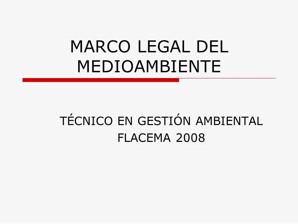 MARCO LEGAL DEL MEDIOAMBIENTE TÉCNICO EN GESTIÓN AMBIENTAL FLACEMA 2008