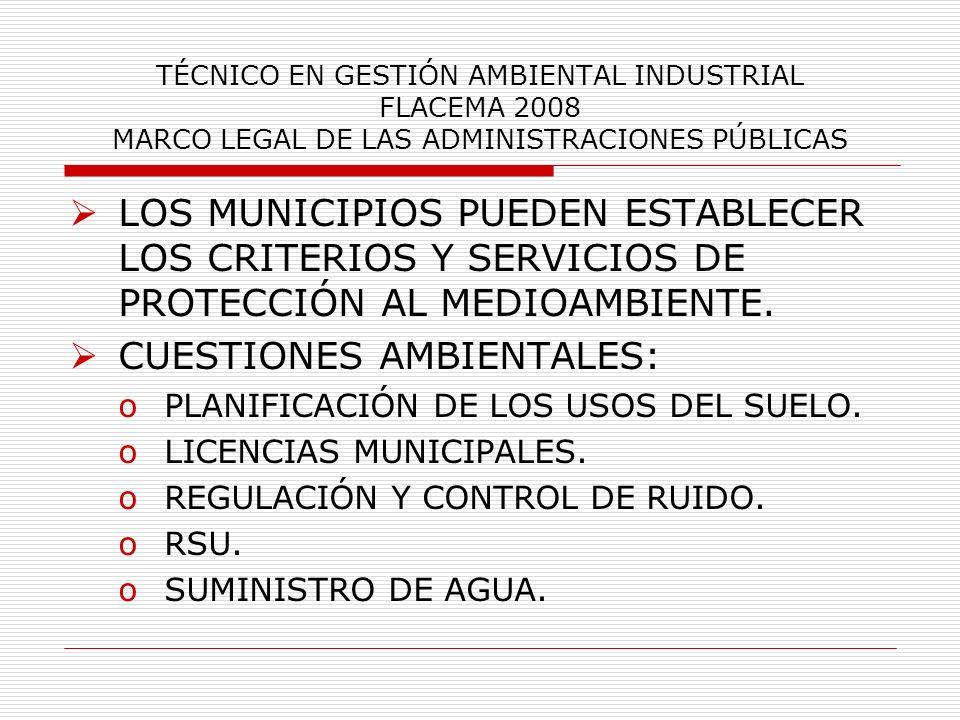 TÉCNICO EN GESTIÓN AMBIENTAL INDUSTRIAL FLACEMA 2008 MARCO LEGAL DE LAS ADMINISTRACIONES PÚBLICAS LOS MUNICIPIOS PUEDEN ESTABLECER LOS CRITERIOS Y SER