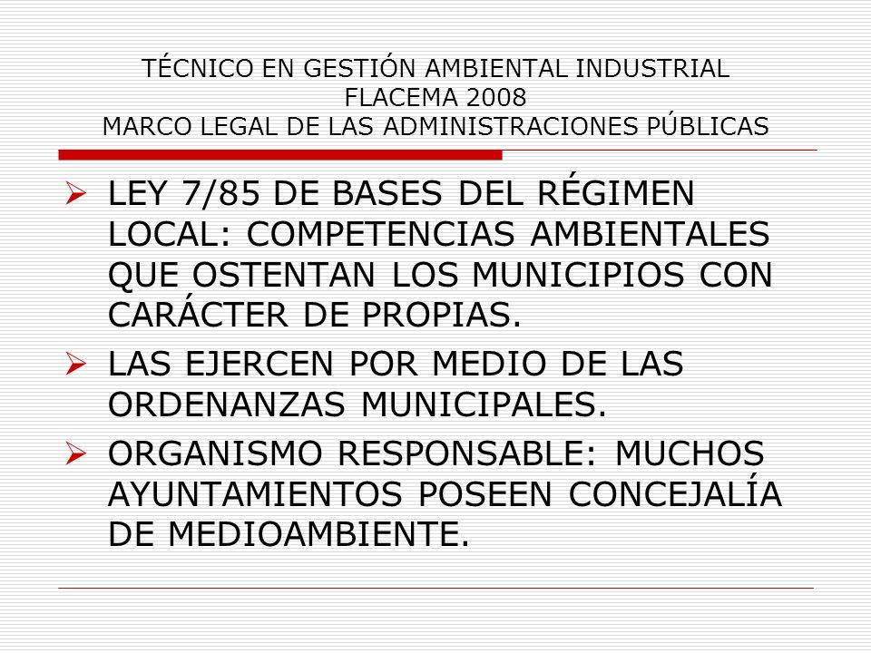 TÉCNICO EN GESTIÓN AMBIENTAL INDUSTRIAL FLACEMA 2008 MARCO LEGAL DE LAS ADMINISTRACIONES PÚBLICAS LEY 7/85 DE BASES DEL RÉGIMEN LOCAL: COMPETENCIAS AM