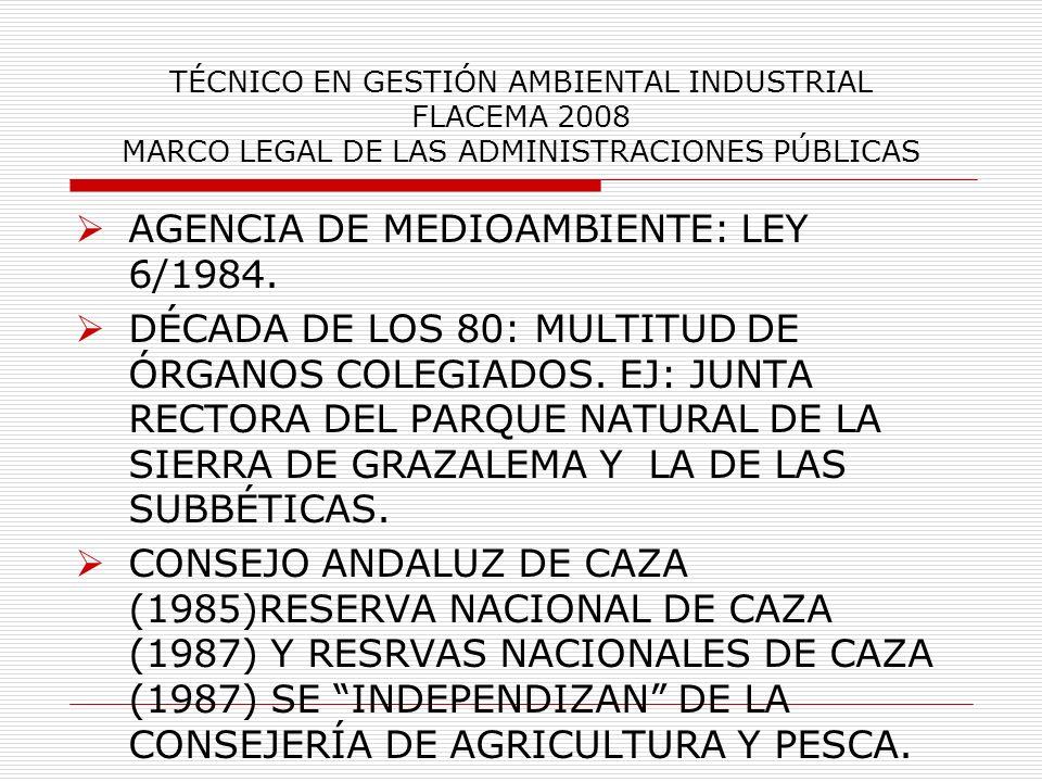 TÉCNICO EN GESTIÓN AMBIENTAL INDUSTRIAL FLACEMA 2008 MARCO LEGAL DE LAS ADMINISTRACIONES PÚBLICAS AGENCIA DE MEDIOAMBIENTE: LEY 6/1984. DÉCADA DE LOS