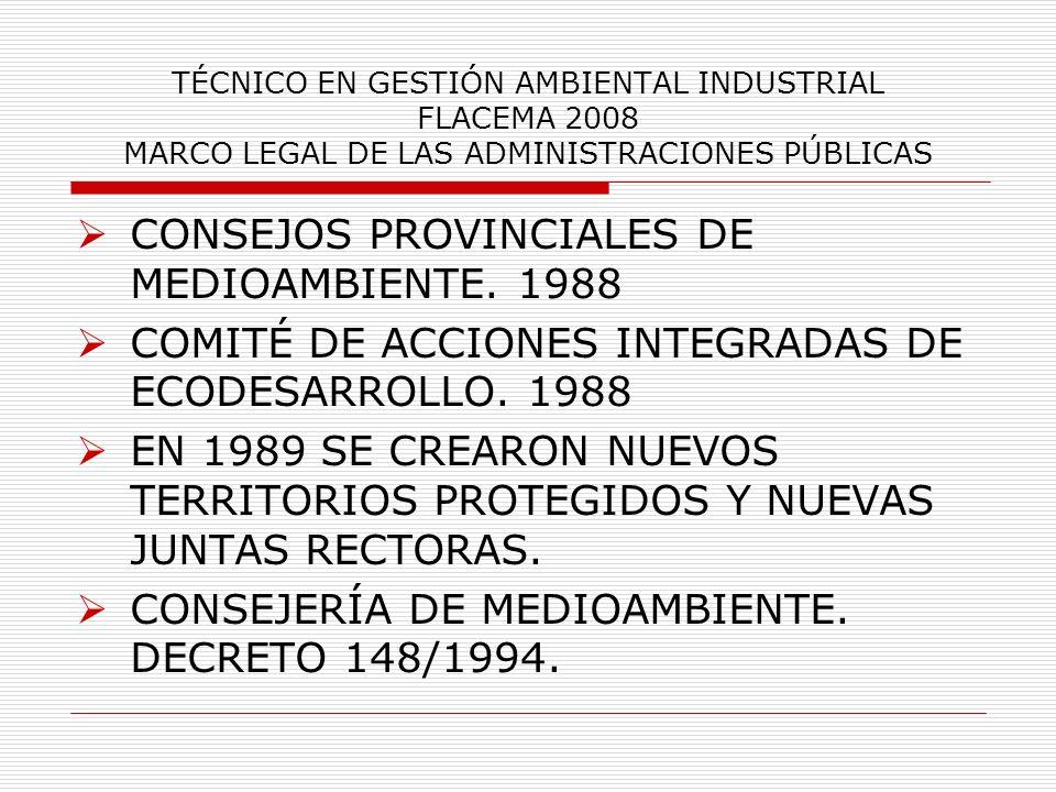 TÉCNICO EN GESTIÓN AMBIENTAL INDUSTRIAL FLACEMA 2008 MARCO LEGAL DE LAS ADMINISTRACIONES PÚBLICAS CONSEJOS PROVINCIALES DE MEDIOAMBIENTE. 1988 COMITÉ