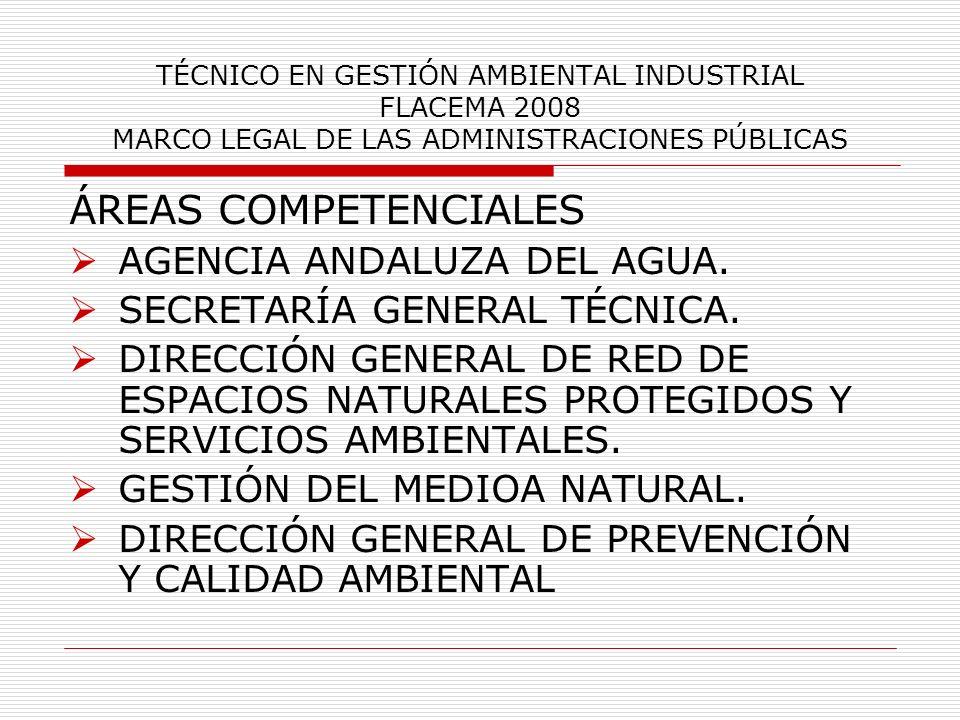 TÉCNICO EN GESTIÓN AMBIENTAL INDUSTRIAL FLACEMA 2008 MARCO LEGAL DE LAS ADMINISTRACIONES PÚBLICAS ÁREAS COMPETENCIALES AGENCIA ANDALUZA DEL AGUA. SECR