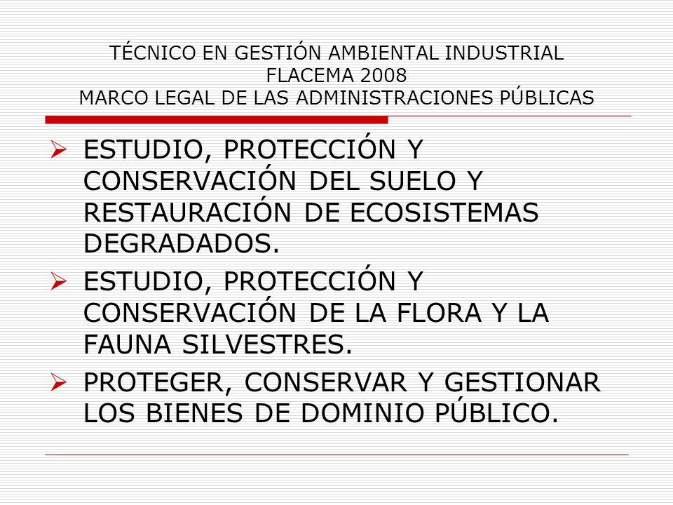 TÉCNICO EN GESTIÓN AMBIENTAL INDUSTRIAL FLACEMA 2008 MARCO LEGAL DE LAS ADMINISTRACIONES PÚBLICAS ESTUDIO, PROTECCIÓN Y CONSERVACIÓN DEL SUELO Y RESTA
