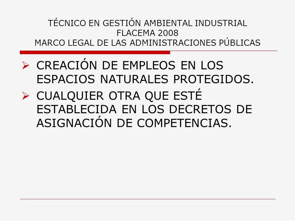 TÉCNICO EN GESTIÓN AMBIENTAL INDUSTRIAL FLACEMA 2008 MARCO LEGAL DE LAS ADMINISTRACIONES PÚBLICAS CREACIÓN DE EMPLEOS EN LOS ESPACIOS NATURALES PROTEG