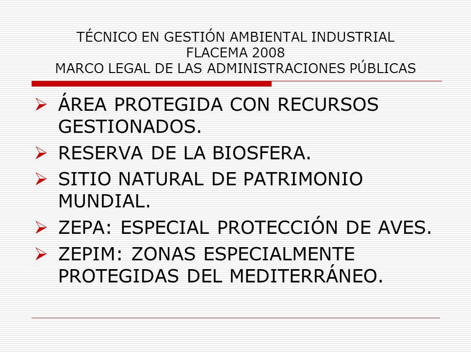 TÉCNICO EN GESTIÓN AMBIENTAL INDUSTRIAL FLACEMA 2008 MARCO LEGAL DE LAS ADMINISTRACIONES PÚBLICAS ÁREA PROTEGIDA CON RECURSOS GESTIONADOS. RESERVA DE